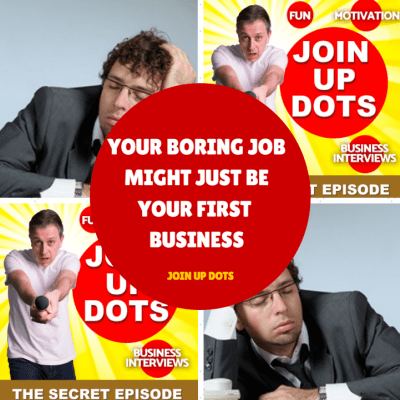 Your Boring Job Might Just Be Your First Business