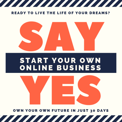 SAY YES START YOUR OWN BIZ